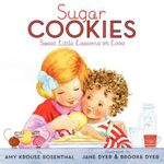 Sugar Cookies : Sweet Little Lessons on Love - Amy Krouse Rosenthal