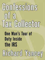 Confessions of a Tax Collector : One Man's Tour of Duty Inside the IRS - Richard Yancey