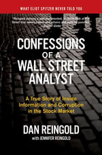 Confessions of a Wall Street Analyst : A True Story of Inside Information and Corruption in the Stock Market - Daniel Reingold