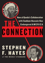 The Connection : How al Qaeda's Collaboration with Saddam Hussein Has Endangered America - Stephen F. Hayes