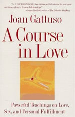 A Course in Love : A Self-Discovery Guide for Finding Your - Joan M. Gattuso
