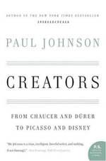 Creators : From Chaucer and Durer to Picasso and Disney - Paul Johnson