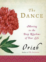 The Dance : Moving to the Deep Rhythms of Your Life - Oriah