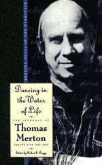 Dancing in the Water of Life : Seeking Peace in the Hermitage - Thomas Merton