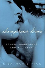 Dangerous Lover : The Dangerous Trilogy - Lisa Marie Rice