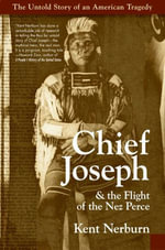 Chief Joseph & the Flight of the Nez Perce : The Untold Story of an American Tragedy - Kent Nerburn