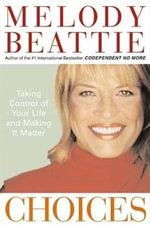 Choices : Taking Control of Your Life and Making It Matter - Melody Beattie