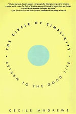 The Circle of Simplicity : Return to the Good Life - Cecile Andrews