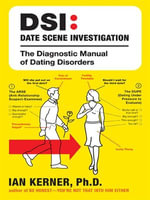 DSI--Date Scene Investigation : The Diagnostic Manual of Dating Disorder - Ian Kerner