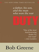 Duty : A Father, His Son, and the Man Who Won the War - Bob Greene