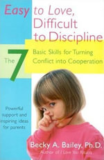 Easy To Love, Difficult To Discipline : The 7 Basic Skills For Turning Conflict - Becky A. Bailey