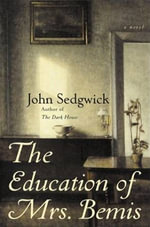The Education of Mrs. Bemis : A Novel - John Sedgwick