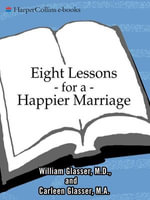 Eight Lessons for a Happier Marriage - William Glasser, M.D.