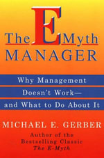 The E-Myth Manager : Leading Your Business Through Turbulent - Michael E. Gerber