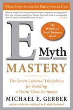 E-Myth Mastery : The Seven Essential Disciplines for Building a World Class Company - Michael E. Gerber