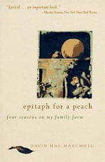 Epitaph for a Peach : Four Seasons on My Family Farm - David M. Masumoto