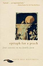 Epitaph for a Peach : Four Seasons on My Family Farm - David M. Masumoto