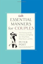 Essential Manners for Couples : From Snoring and Sex to Finances and Fighting Fair-What Works, What Doesn't, and Why - Peter Post