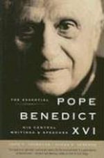 The Essential Pope Benedict XVI : His Central Writings and Speeches - John F. Thornton