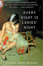 Every Night Is Ladies' Night : Stories - Michael Jaime-Becerra