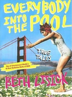 Everybody into the Pool : True Tales - Beth Lisick