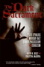 The Dark Sacrament : True Stories of Modern-Day Demon Possession and Exorcism - David Kiely