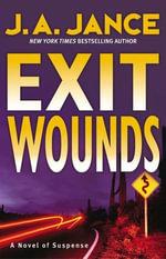 Exit Wounds : Joanna Brady Mysteries - J. A. Jance