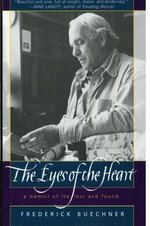 The Eyes of the Heart : A Memoir of the Lost and Found - Frederick Buechner