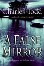 A False Mirror : Inspector Ian Rutledge Mysteries - Charles Todd