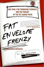Fat Envelope Frenzy : One Year, Five Promising Students, and the Pursuit of the Ivy League Prize - Joie Jager-Hyman
