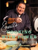 Emeril's Cooking with Power : 100 Delicious Recipes Starring Your Slow Cooker, Multi Cooker, Pressure Cooker, and Deep Fryer - Emeril Lagasse