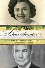 Dear Senator : A Memoir by the Daughter of Strom Thurmond - Essie Mae Washington-Williams