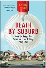 Death by Suburb : How to Keep the Suburbs from Killing Your Soul - Dave L. Goetz