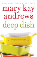 Deep Dish : A Novel - Mary Kay Andrews