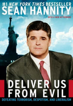Deliver Us from Evil : Defeating Terrorism, Despotism, and Liberalism - Sean Hannity