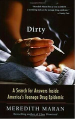 Dirty : A Search for Answers Inside America's Teenage Drug Epidemic - Meredith Maran