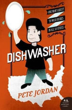 Dishwasher : One Man's Quest to Wash Dishes in All Fifty States - Pete Jordan