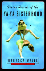 Divine Secrets of the Ya-Ya Sisterhood : Novel, A - Rebecca Wells