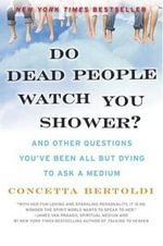 Do Dead People Watch You Shower? : And Other Questions You've Been All but Dying to Ask a Medium - Concetta Bertoldi