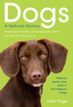 Dogs : Where Dogs Come From, What We Know About Them, and What They Think About Us - Jake Page