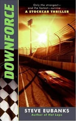 Downforce : A Stockcar Thriller - Steve Eubanks