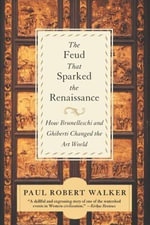 The Feud That Sparked the Renaissance : The Feud That Sparked The Renaissance - Paul Robert Walker