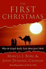 The First Christmas : What the Gospels Really Teach About Jesus's Birth - Marcus J. Borg