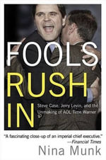 Fools Rush In : Steve Case, Jerry Levin, and the Unmaking of AOL Time Warner - Nina Munk