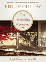 For Everything a Season : Simple Musings on Living Well - Philip Gulley