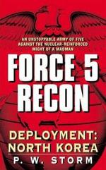 Force 5 Recon : Deployment: North Korea - P. W. Storm