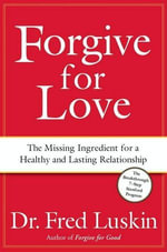 Forgive for Love : The Missing Ingredient for a Healthy and Lasting Relationship - Frederic Luskin