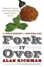 Fork It Over : The Intrepid Adventures of a Professional Eater - Alan Richman