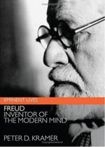 Freud : Inventor of the Modern Mind - Peter D. Kramer