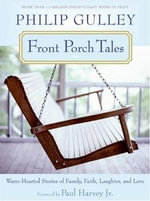 Front Porch Tales : Warm Hearted Stories of Family, Faith, Laughter and Love - Philip Gulley